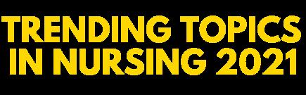Trending Topics in Nursing 2021